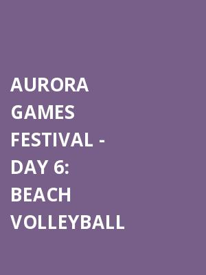 Aurora Games Festival: Beach Volleyball - Day 6 at Times Union Center